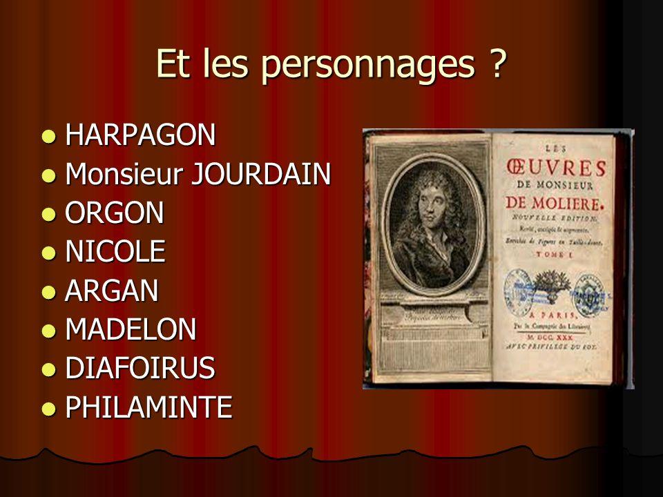 Et les personnages HARPAGON Monsieur JOURDAIN ORGON NICOLE ARGAN
