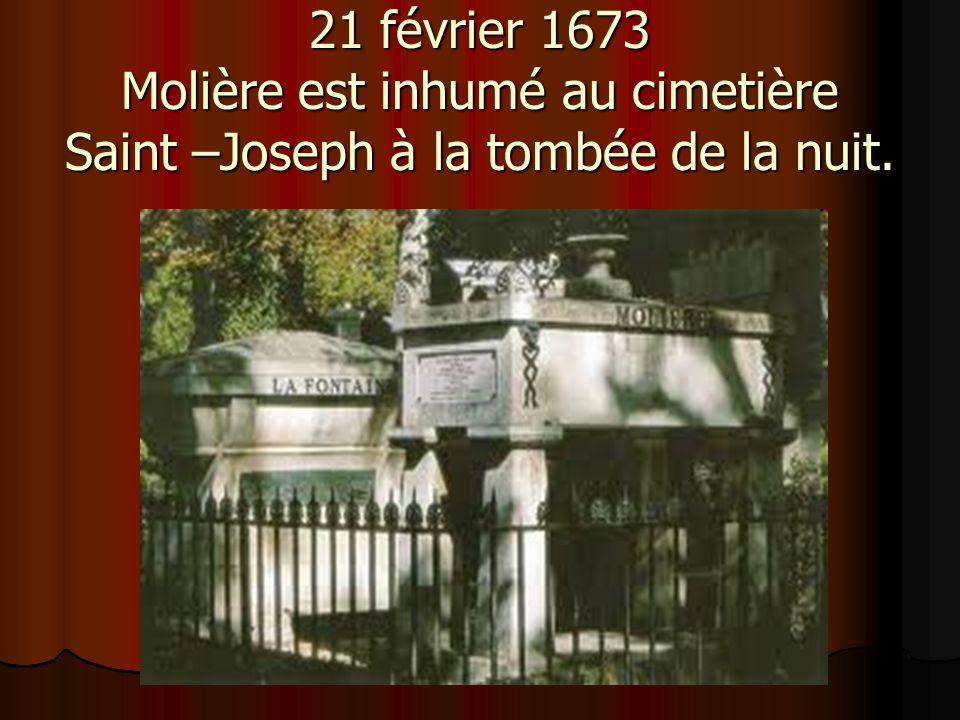 21 février 1673 Molière est inhumé au cimetière Saint –Joseph à la tombée de la nuit.
