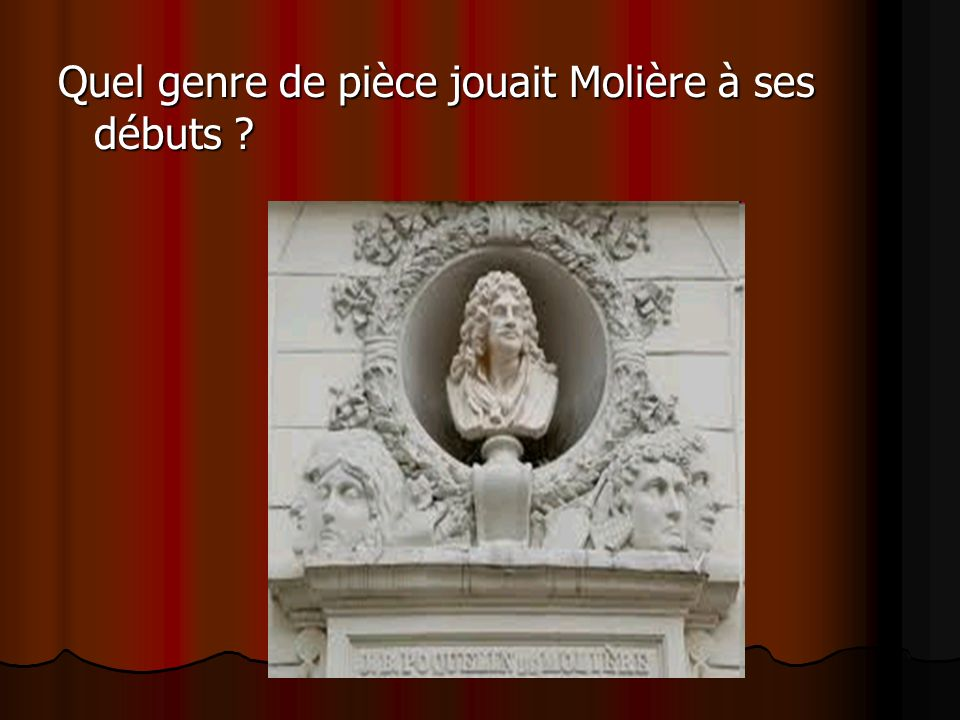 Quel genre de pièce jouait Molière à ses débuts
