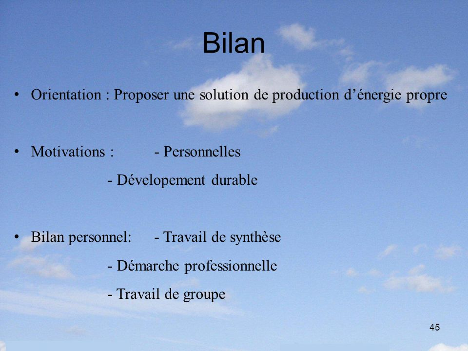 Bilan Orientation : Proposer une solution de production d'énergie propre. Motivations : - Personnelles.