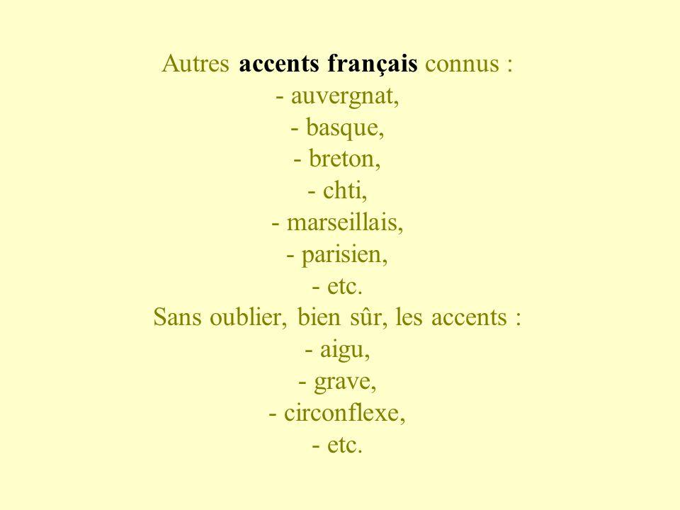 Autres accents français connus : - auvergnat, - basque, - breton, - chti, - marseillais, - parisien, - etc.