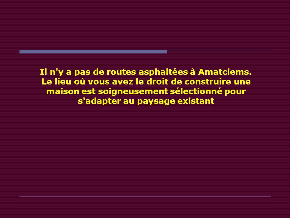 Il n y a pas de routes asphaltées à Amatciems.