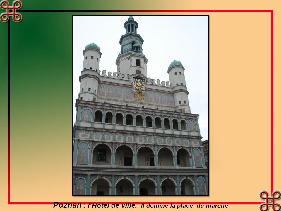 Poznan : l'Hôtel de ville. Il domine la place du marché