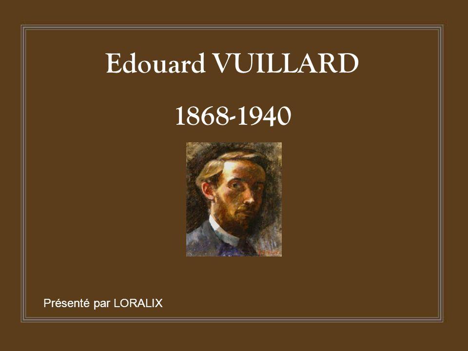 Edouard VUILLARD 1868-1940 Présenté par LORALIX