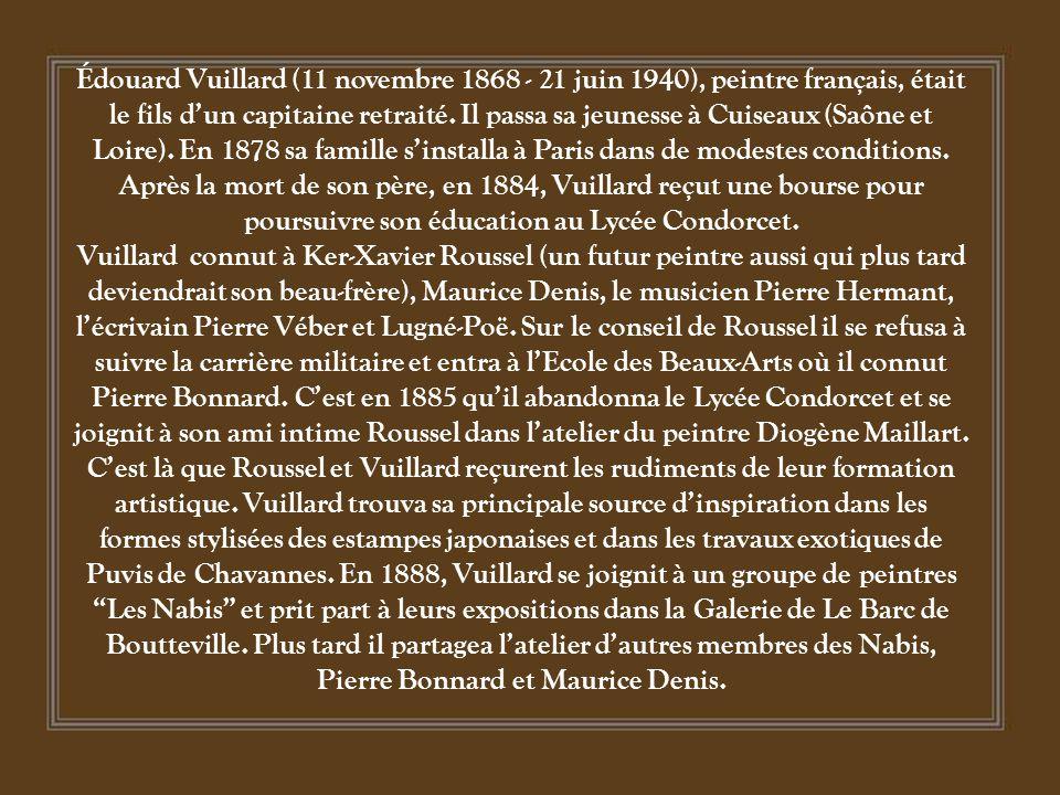 Édouard Vuillard (11 novembre 1868 - 21 juin 1940), peintre français, était le fils d'un capitaine retraité.