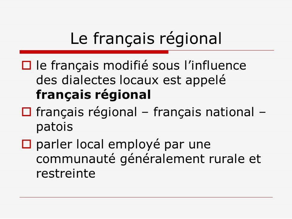 Le français régional le français modifié sous l'influence des dialectes locaux est appelé français régional.
