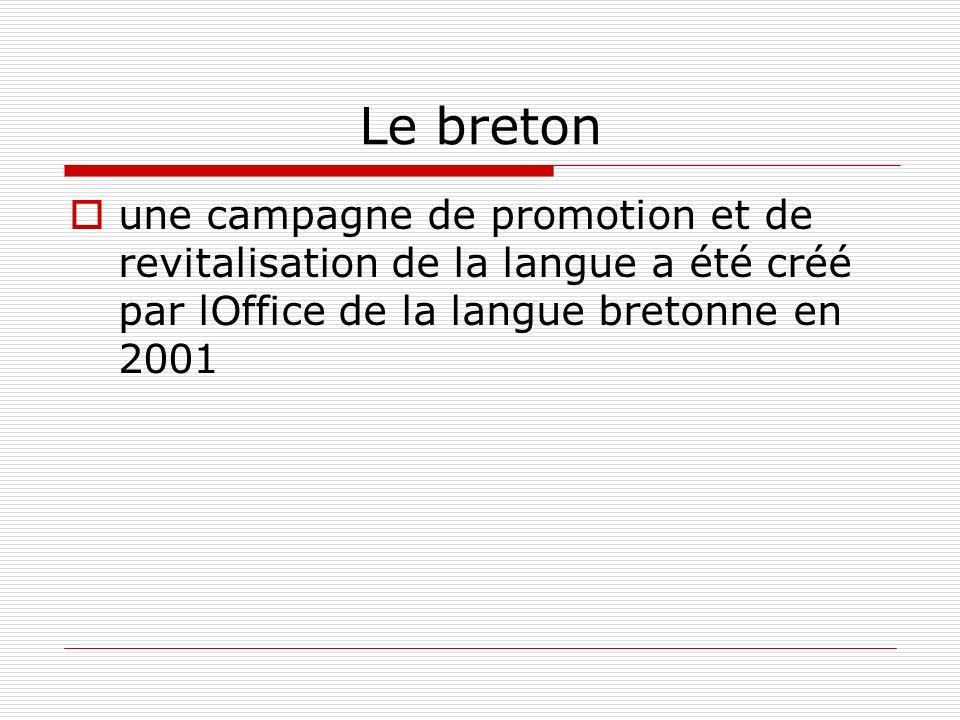 Le breton une campagne de promotion et de revitalisation de la langue a été créé par lOffice de la langue bretonne en 2001.