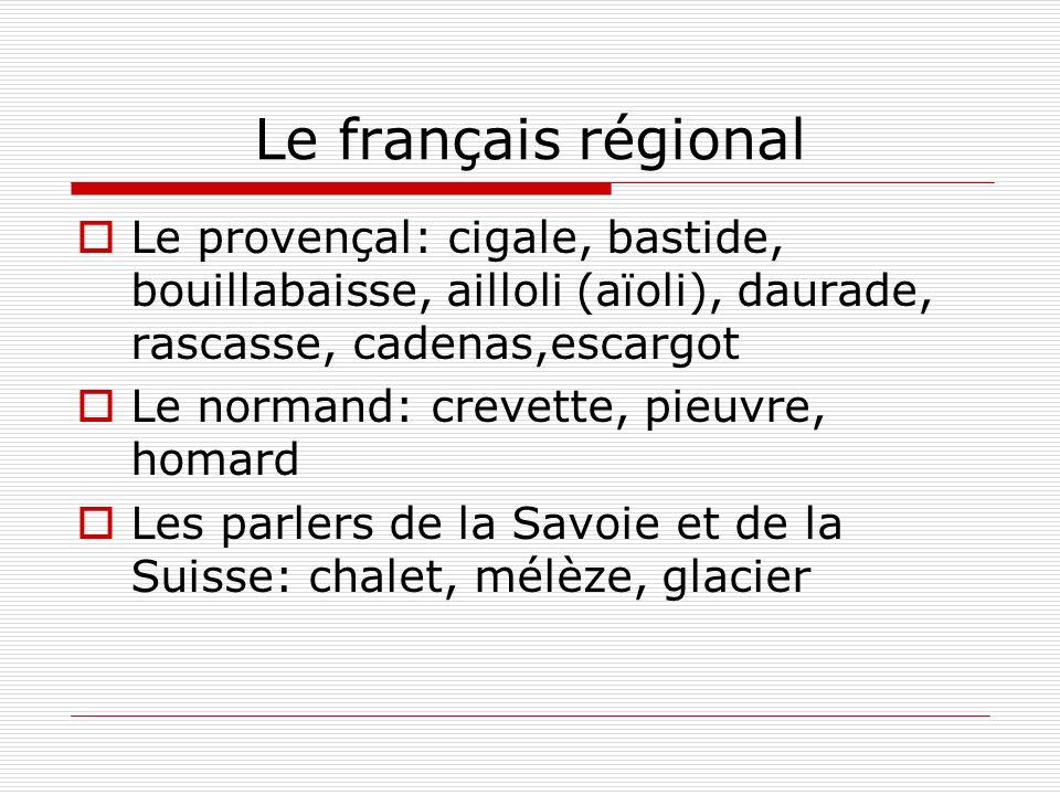 Le français régional Le provençal: cigale, bastide, bouillabaisse, ailloli (aïoli), daurade, rascasse, cadenas,escargot.