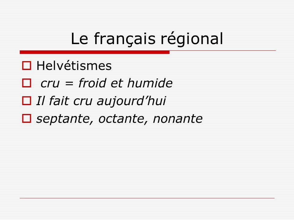 Le français régional Helvétismes cru = froid et humide