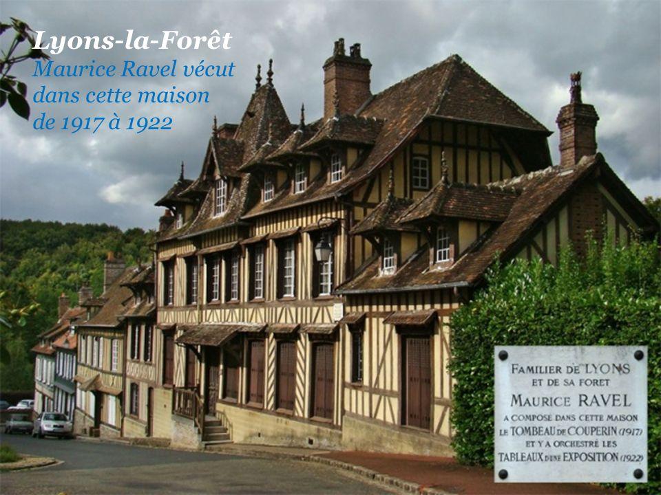 Lyons-la-Forêt Maurice Ravel vécut dans cette maison de 1917 à 1922