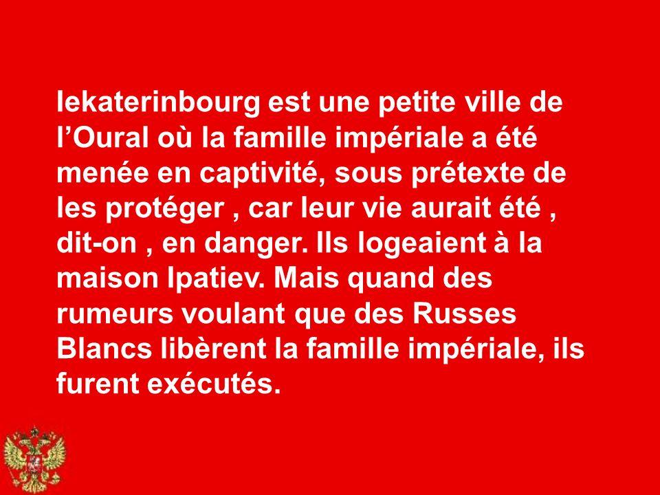 Iekaterinbourg est une petite ville de l'Oural où la famille impériale a été menée en captivité, sous prétexte de les protéger , car leur vie aurait été , dit-on , en danger.
