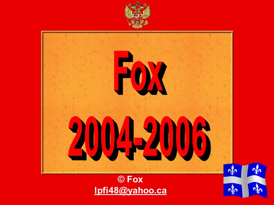 Fox 2004-2006 © Fox lpfi48@yahoo.ca