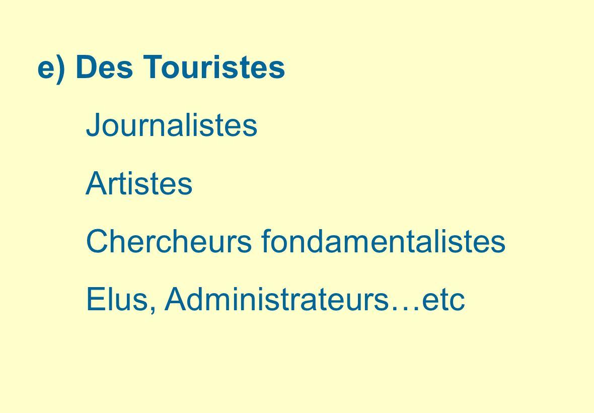 e) Des Touristes Journalistes Artistes Chercheurs fondamentalistes Elus, Administrateurs…etc
