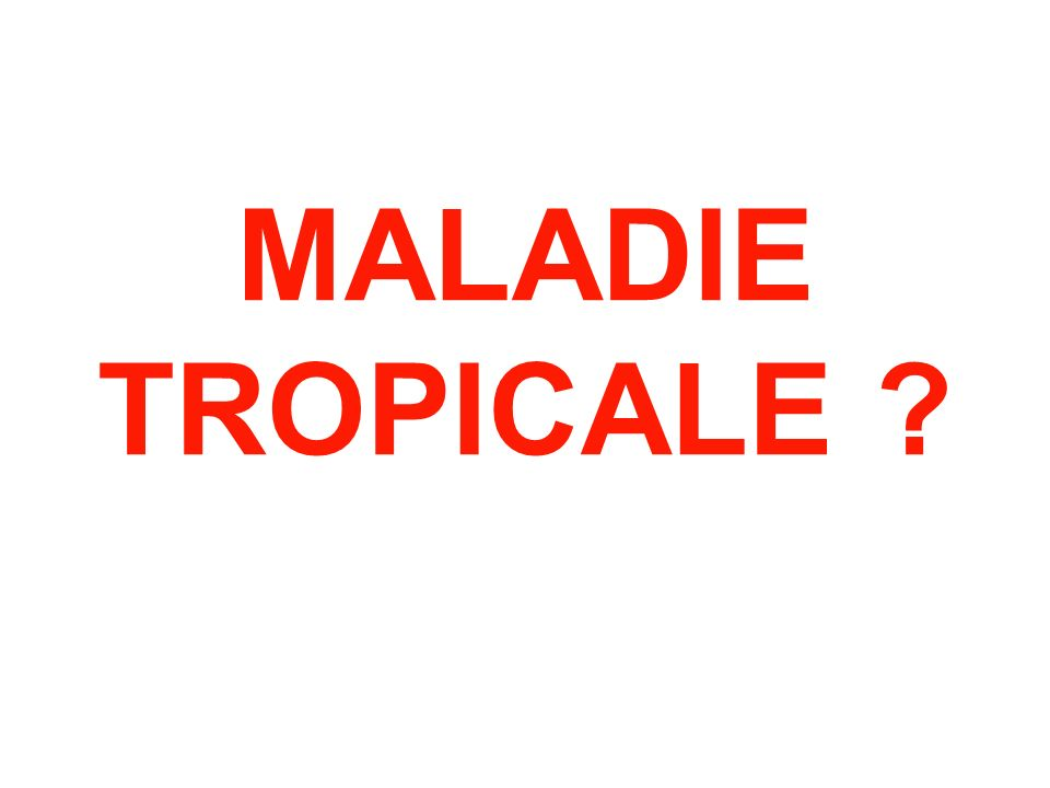 MALADIE TROPICALE