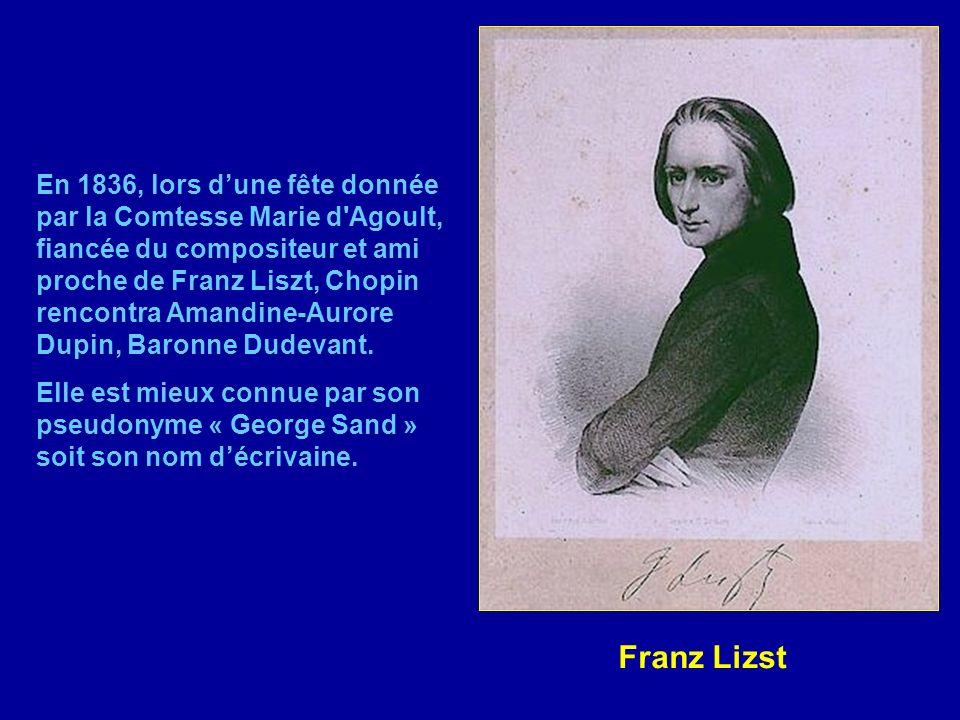 En 1836, lors d'une fête donnée par la Comtesse Marie d Agoult, fiancée du compositeur et ami proche de Franz Liszt, Chopin rencontra Amandine-Aurore Dupin, Baronne Dudevant.