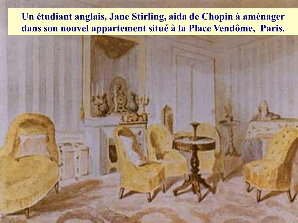 Un étudiant anglais, Jane Stirling, aida de Chopin à aménager dans son nouvel appartement situé à la Place Vendôme, Paris.
