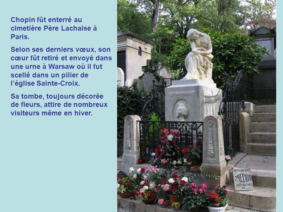 Chopin fût enterré au cimetière Père Lachaise à Paris.