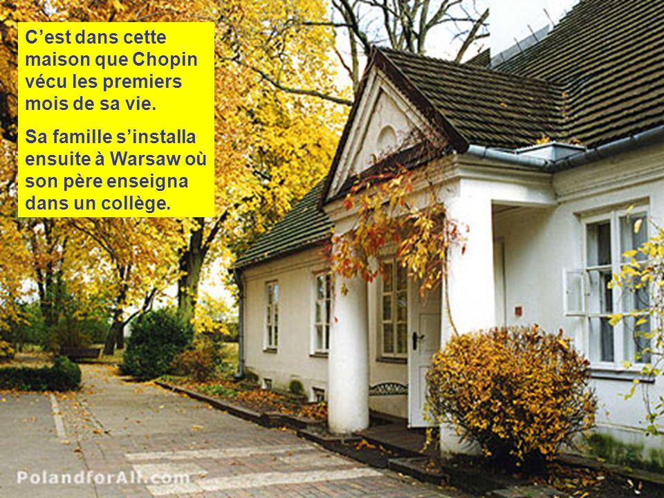 C'est dans cette maison que Chopin vécu les premiers mois de sa vie.