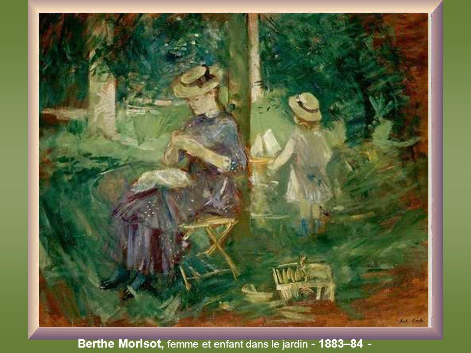 Berthe Morisot, femme et enfant dans le jardin - 1883–84 -