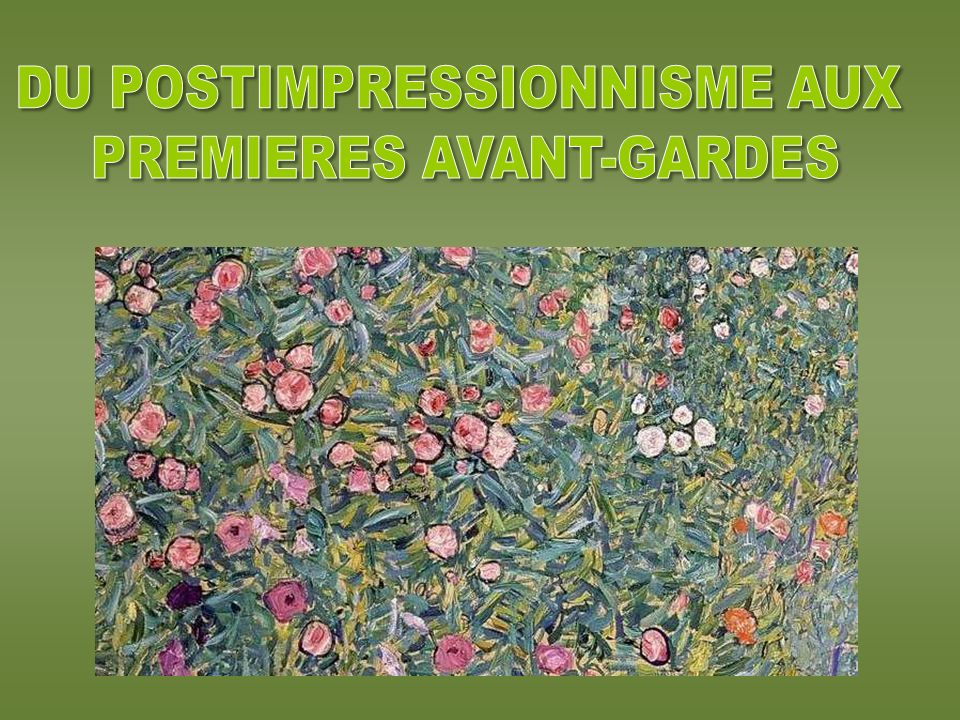 DU POSTIMPRESSIONNISME AUX PREMIERES AVANT-GARDES
