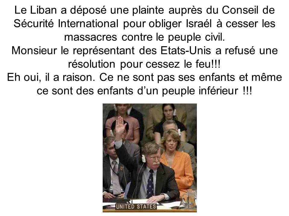 Le Liban a déposé une plainte auprès du Conseil de Sécurité International pour obliger Israél à cesser les massacres contre le peuple civil.