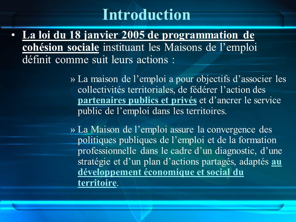 Introduction La loi du 18 janvier 2005 de programmation de cohésion sociale instituant les Maisons de l'emploi définit comme suit leurs actions :