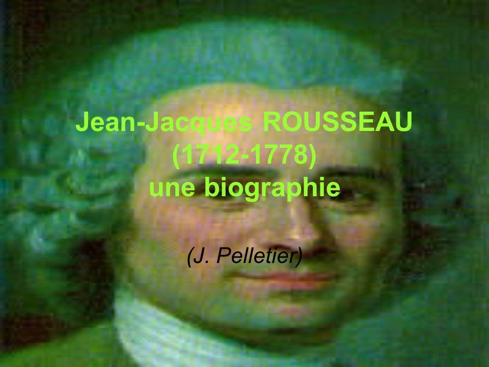 Jean-Jacques ROUSSEAU (1712-1778) une biographie