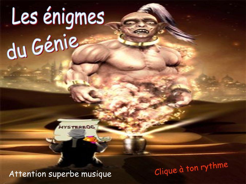 Les énigmes du Génie Clique à ton rythme Attention superbe musique