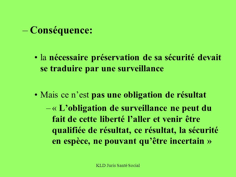 Conséquence: la nécessaire préservation de sa sécurité devait se traduire par une surveillance. Mais ce n'est pas une obligation de résultat.