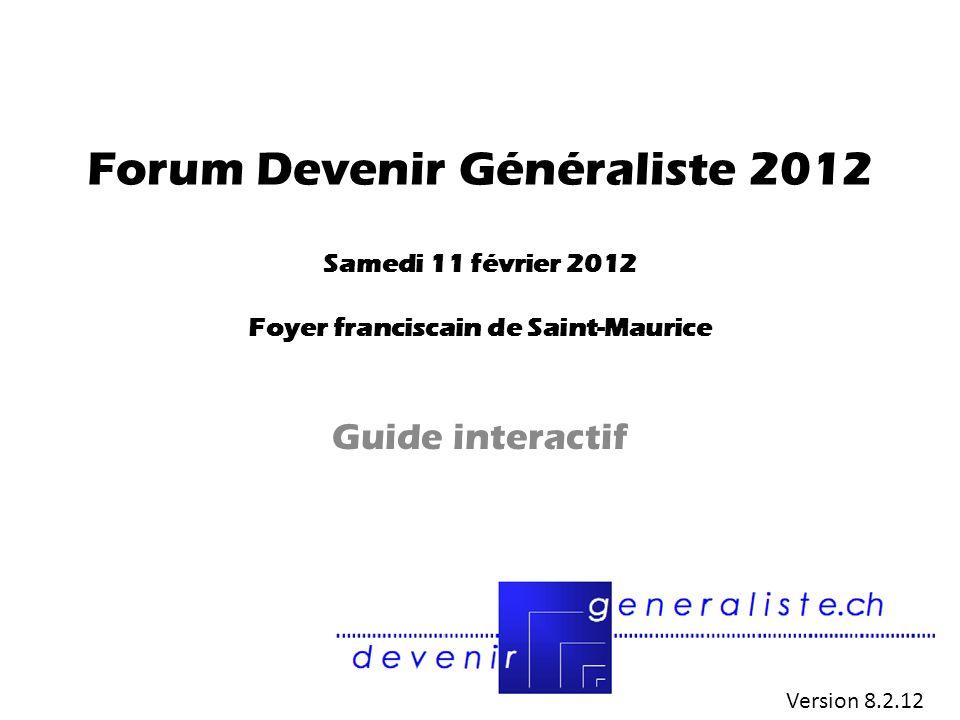 Forum Devenir Généraliste 2012 Samedi 11 février 2012 Foyer franciscain de Saint-Maurice