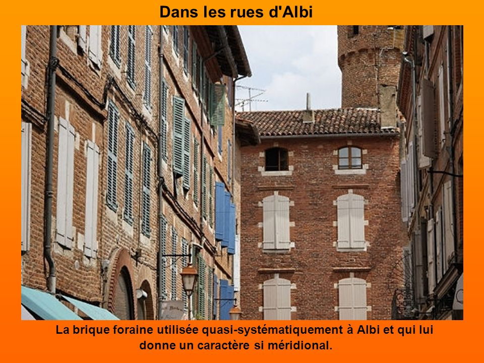 Dans les rues d Albi La brique foraine utilisée quasi-systématiquement à Albi et qui lui donne un caractère si méridional.