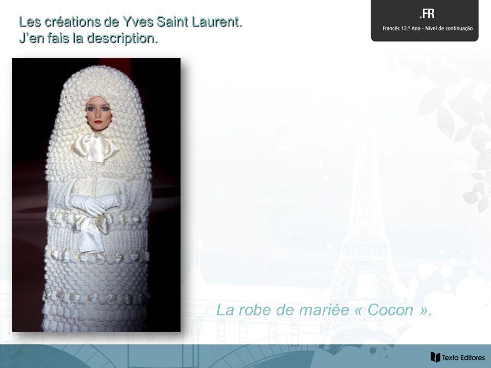 Les créations de Yves Saint Laurent. J'en fais la description.