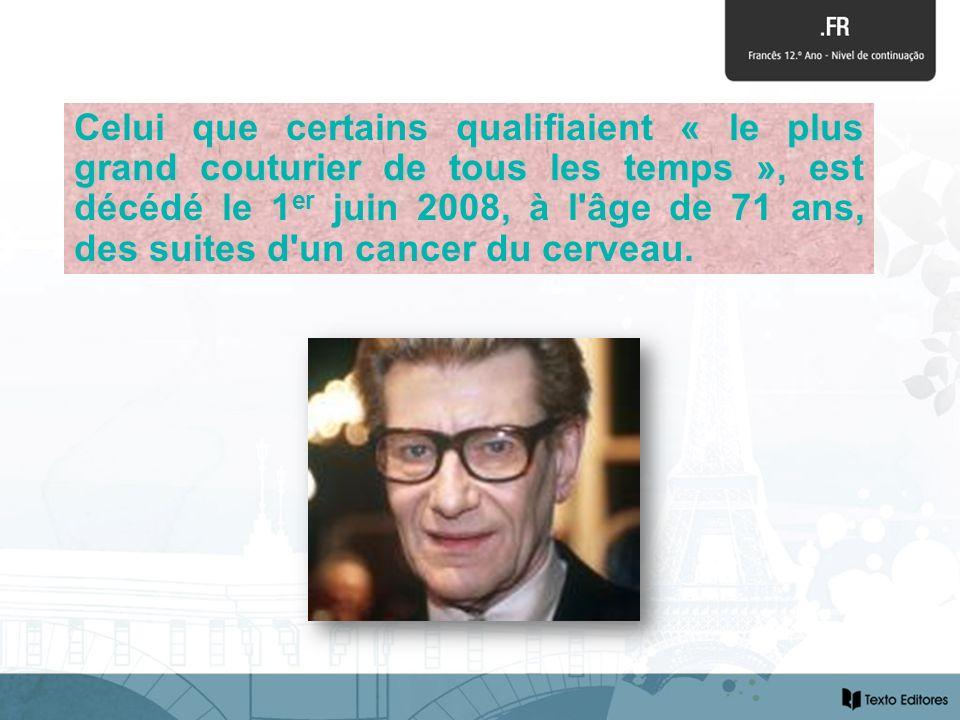 Celui que certains qualifiaient « le plus grand couturier de tous les temps », est décédé le 1er juin 2008, à l âge de 71 ans, des suites d un cancer du cerveau.