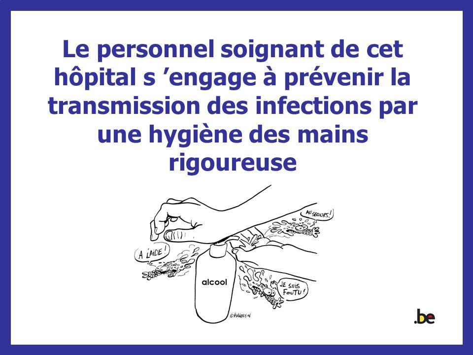 Le personnel soignant de cet hôpital s 'engage à prévenir la transmission des infections par une hygiène des mains rigoureuse