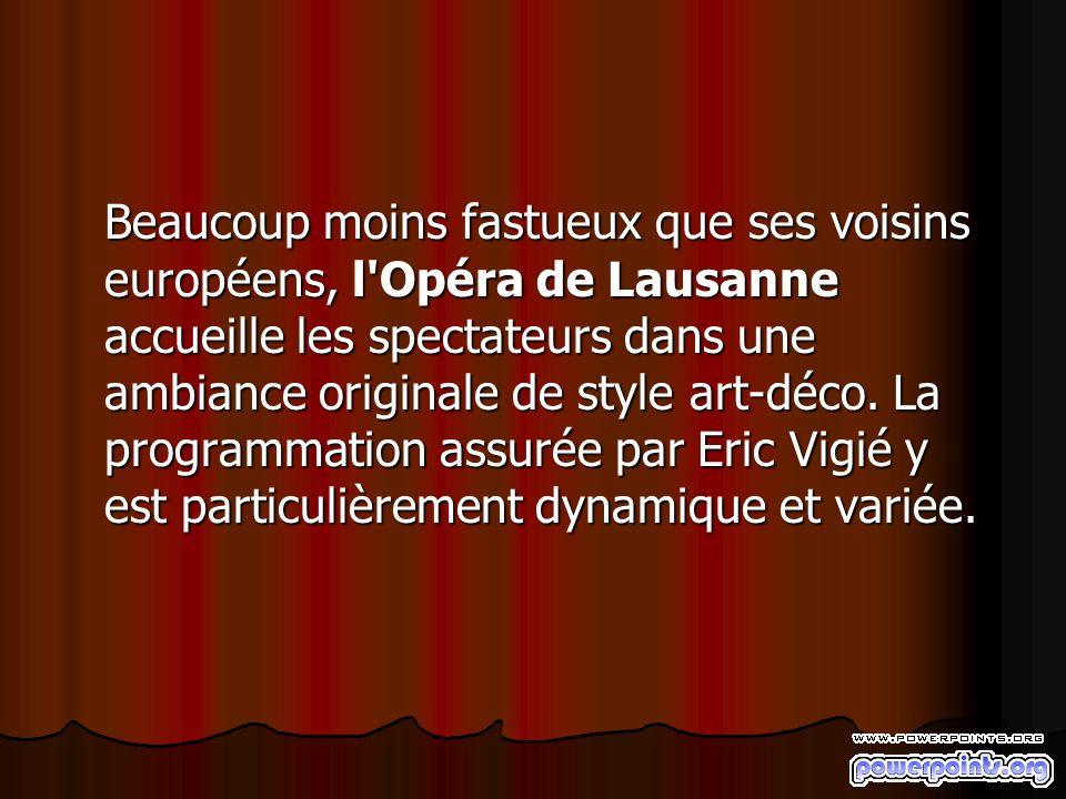 Beaucoup moins fastueux que ses voisins européens, l Opéra de Lausanne accueille les spectateurs dans une ambiance originale de style art-déco.