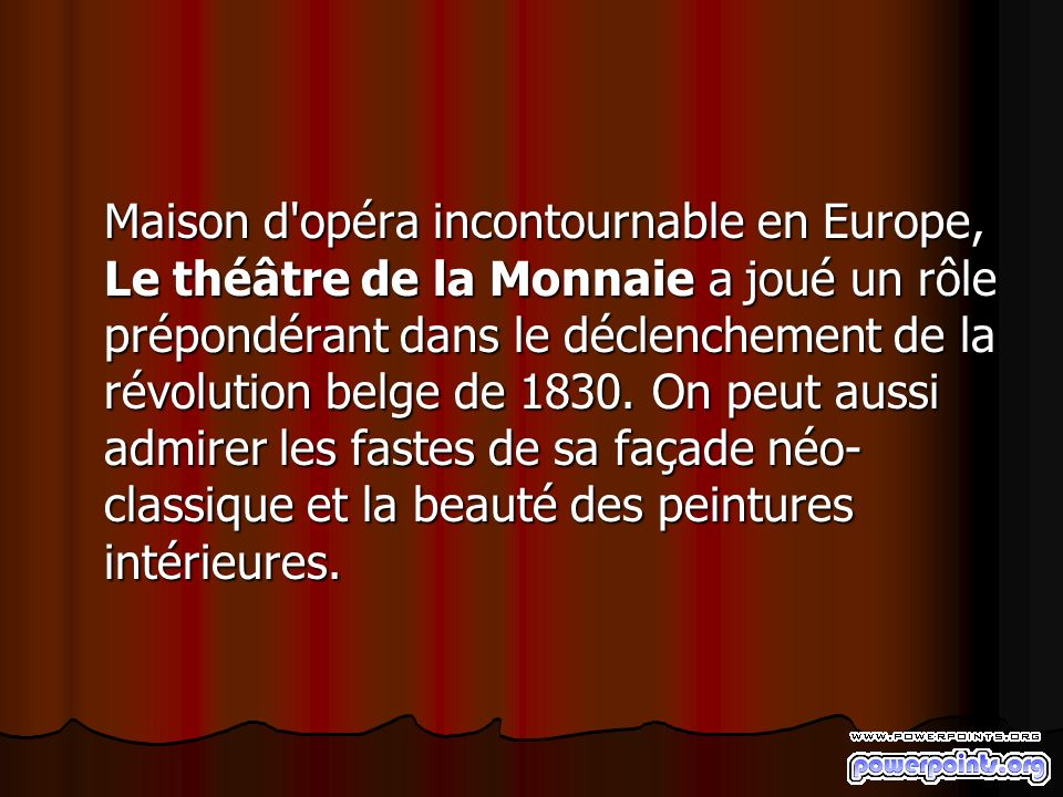 Maison d opéra incontournable en Europe, Le théâtre de la Monnaie a joué un rôle prépondérant dans le déclenchement de la révolution belge de 1830.