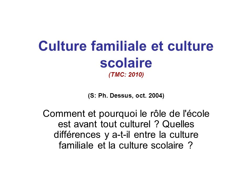 Culture familiale et culture scolaire (TMC: 2010) (S: Ph. Dessus, oct