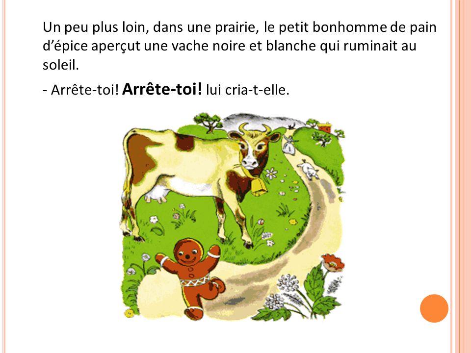 Un peu plus loin, dans une prairie, le petit bonhomme de pain d'épice aperçut une vache noire et blanche qui ruminait au soleil.