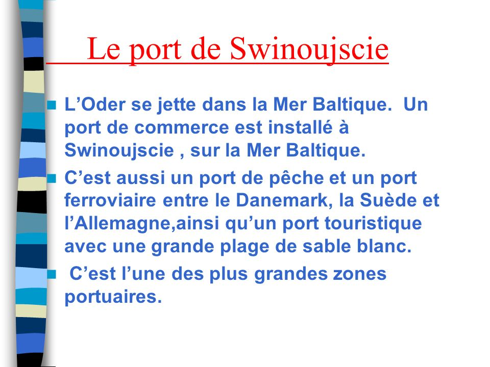 Le port de Swinoujscie L'Oder se jette dans la Mer Baltique. Un port de commerce est installé à Swinoujscie , sur la Mer Baltique.