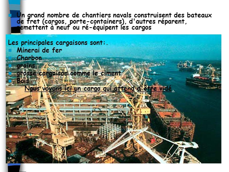 Un grand nombre de chantiers navals construisent des bateaux de fret (cargos, porte-containers), d autres réparent, remettent à neuf ou ré-équipent les cargos
