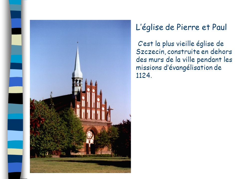 L'église de Pierre et Paul C'est la plus vieille église de Szczecin, construite en dehors des murs de la ville pendant les missions d'évangélisation de 1124.