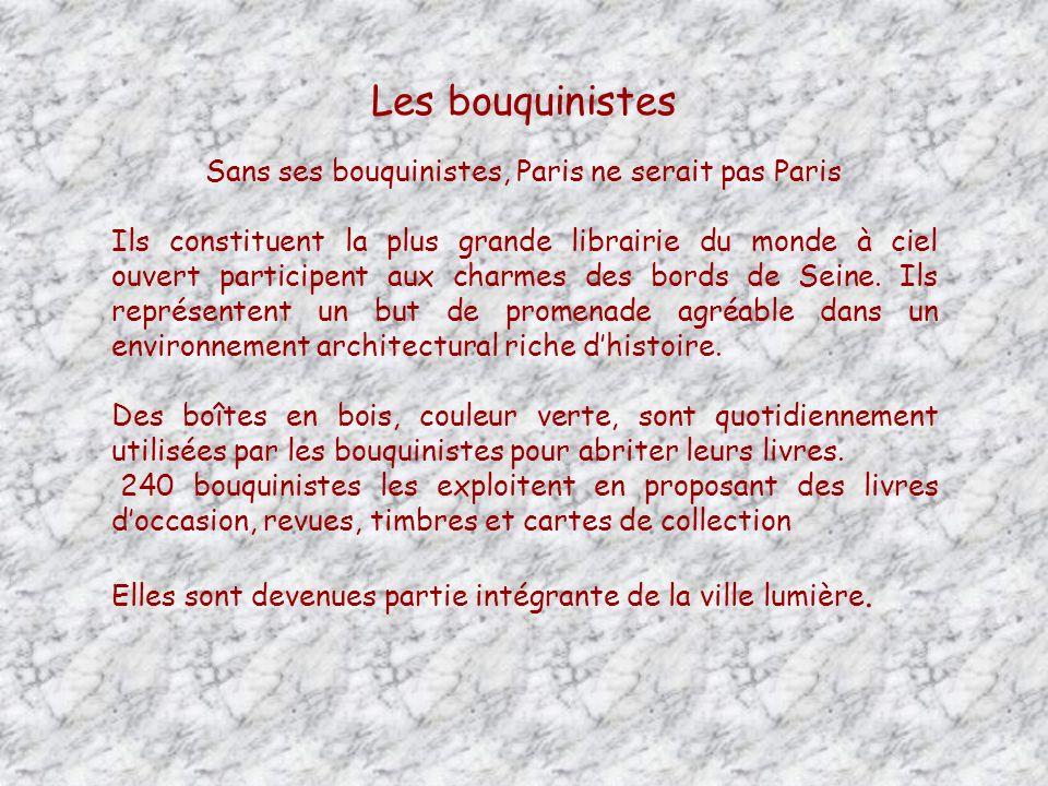 Les bouquinistes Sans ses bouquinistes, Paris ne serait pas Paris