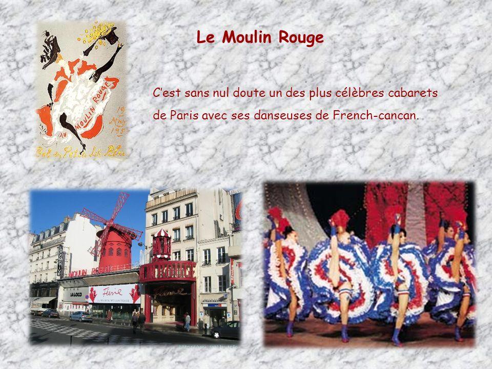 Le Moulin Rouge C'est sans nul doute un des plus célèbres cabarets de Paris avec ses danseuses de French-cancan.