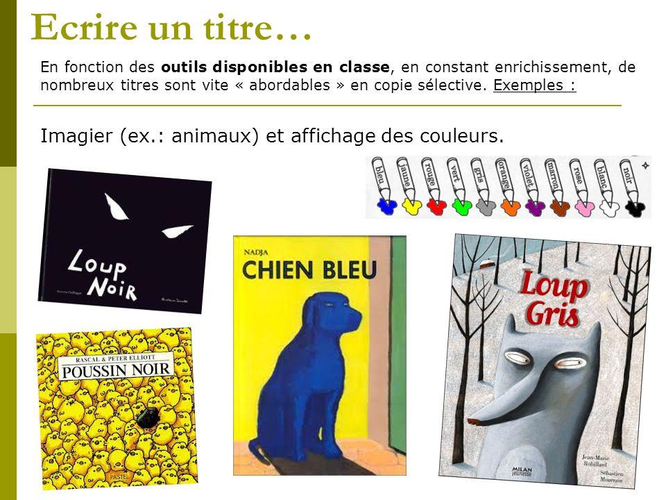Ecrire un titre… Imagier (ex.: animaux) et affichage des couleurs.