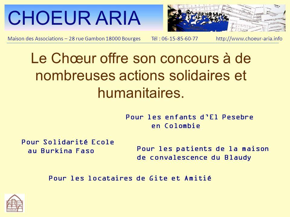 CHOEUR ARIA Maison des Associations – 28 rue Gambon 18000 Bourges Tél : 06-15-85-60-77 http://www.choeur-aria.info.