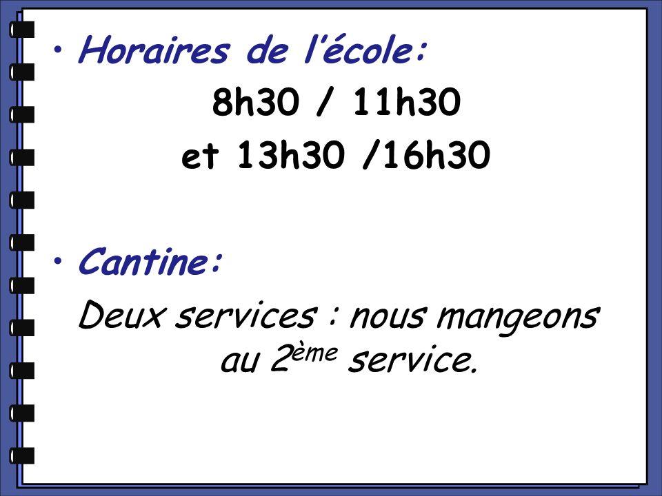 Deux services : nous mangeons au 2ème service.