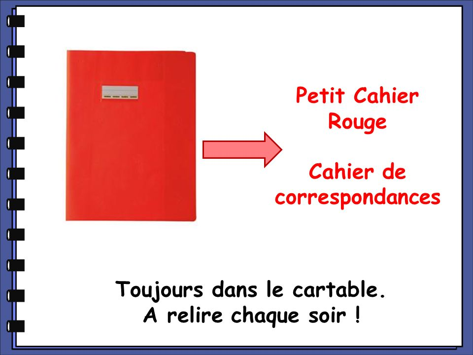 Cahier de correspondances Toujours dans le cartable.
