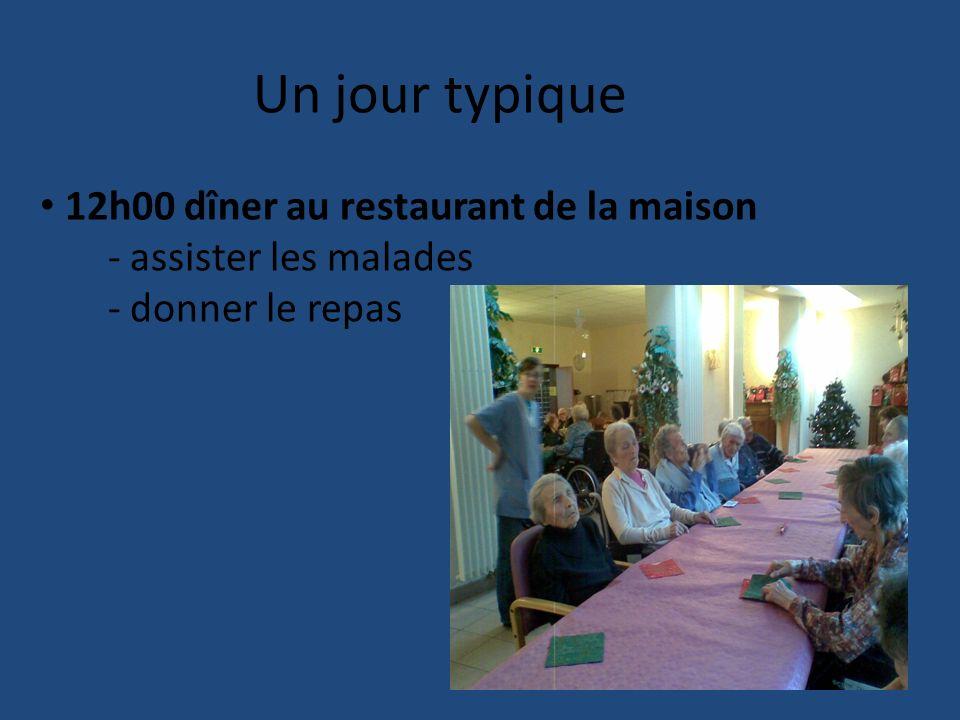Un jour typique 12h00 dîner au restaurant de la maison - assister les malades - donner le repas