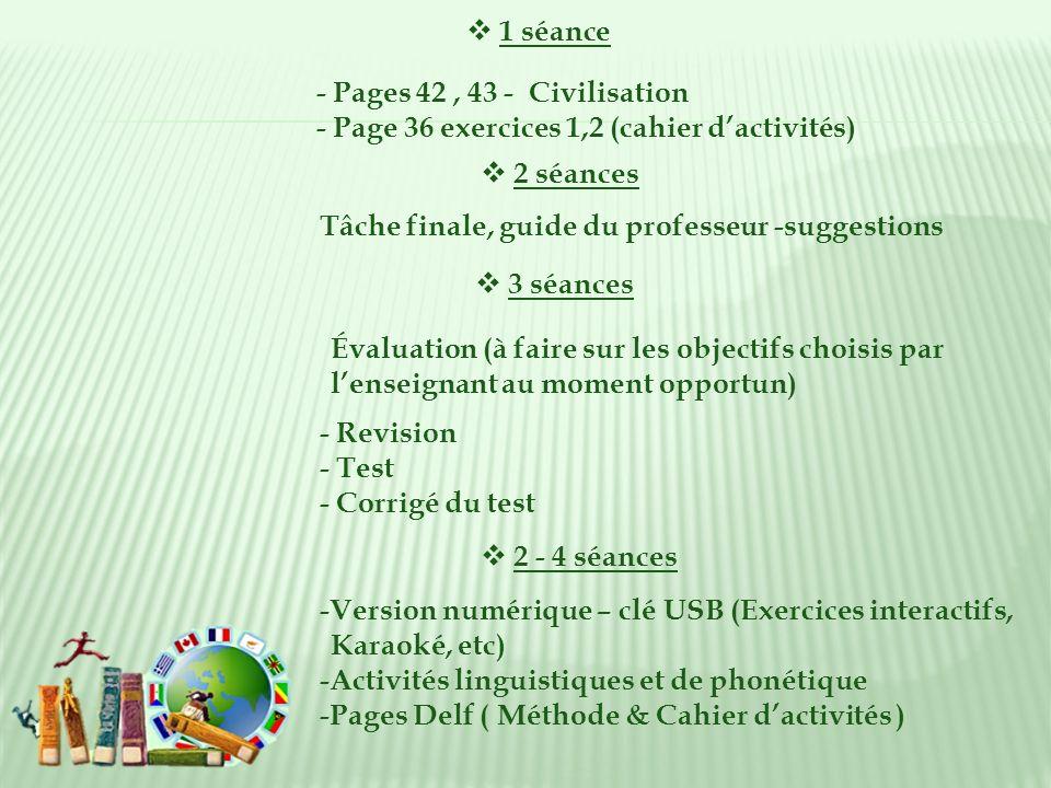 1 séance - Pages 42 , 43 - Civilisation. - Page 36 exercices 1,2 (cahier d'activités) 2 séances.