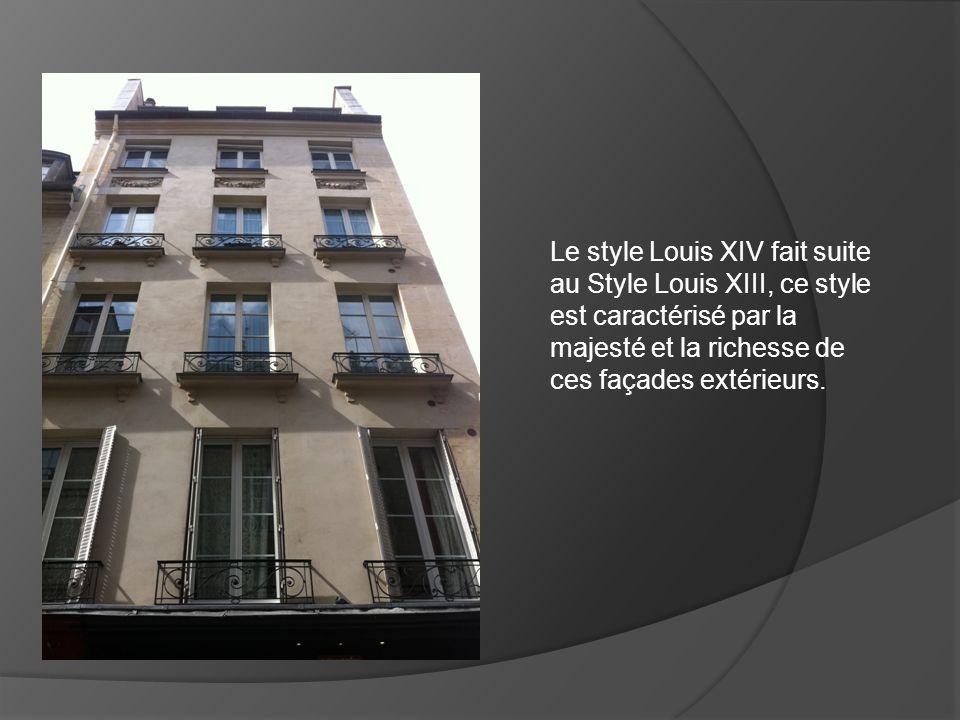 Le style Louis XIV fait suite au Style Louis XIII, ce style est caractérisé par la majesté et la richesse de ces façades extérieurs.